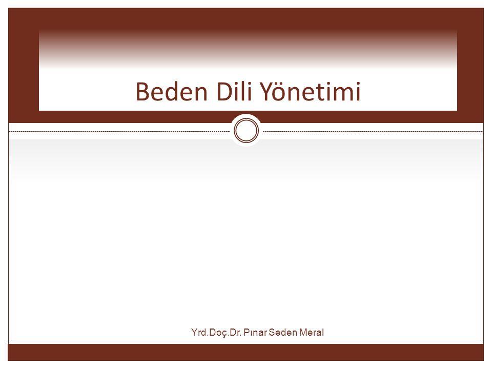 Beden Dili Yönetimi Yrd.Doç.Dr. Pınar Seden Meral