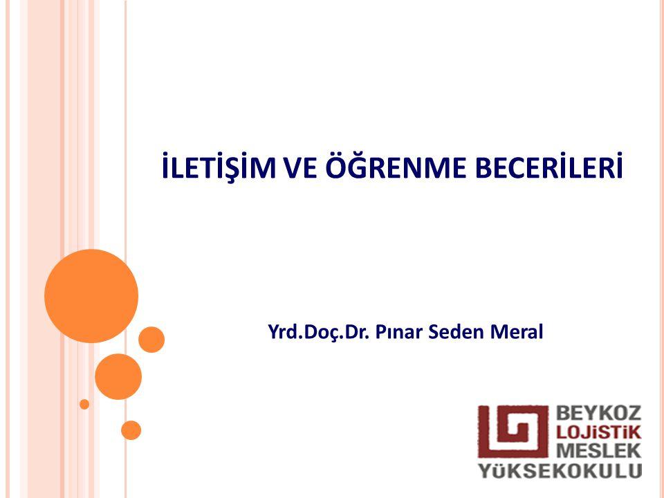 İLETİŞİM VE ÖĞRENME BECERİLERİ Yrd.Doç.Dr. Pınar Seden Meral