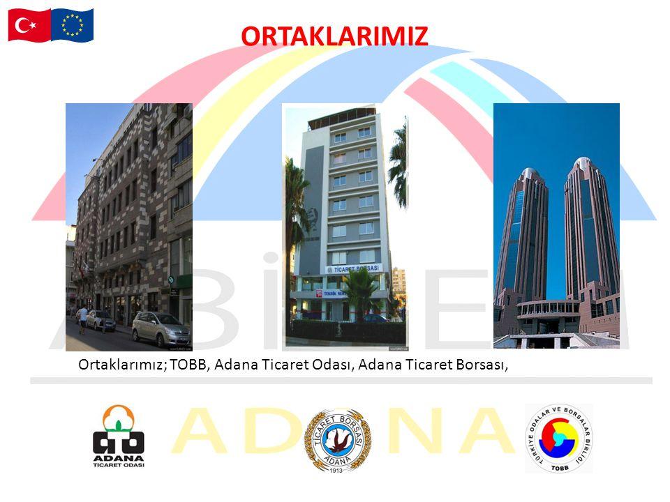 ORTAKLARIMIZ Ortaklarımız; TOBB, Adana Ticaret Odası, Adana Ticaret Borsası,