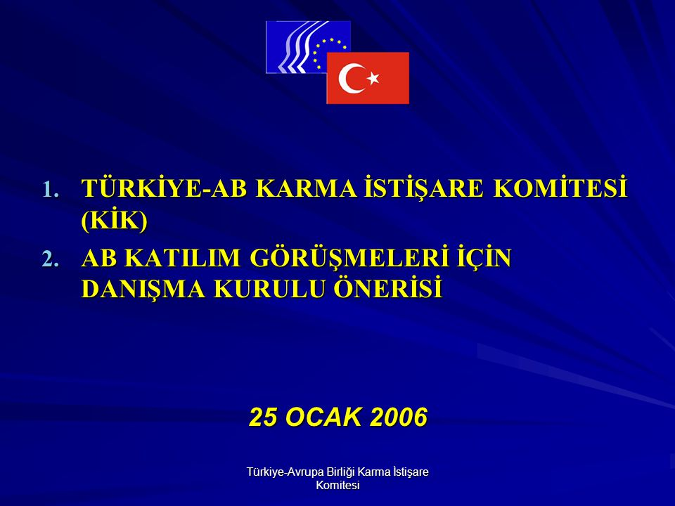 Türkiye-Avrupa Birliği Karma İstişare Komitesi 1. TÜRKİYE-AB KARMA İSTİŞARE KOMİTESİ (KİK) 2.