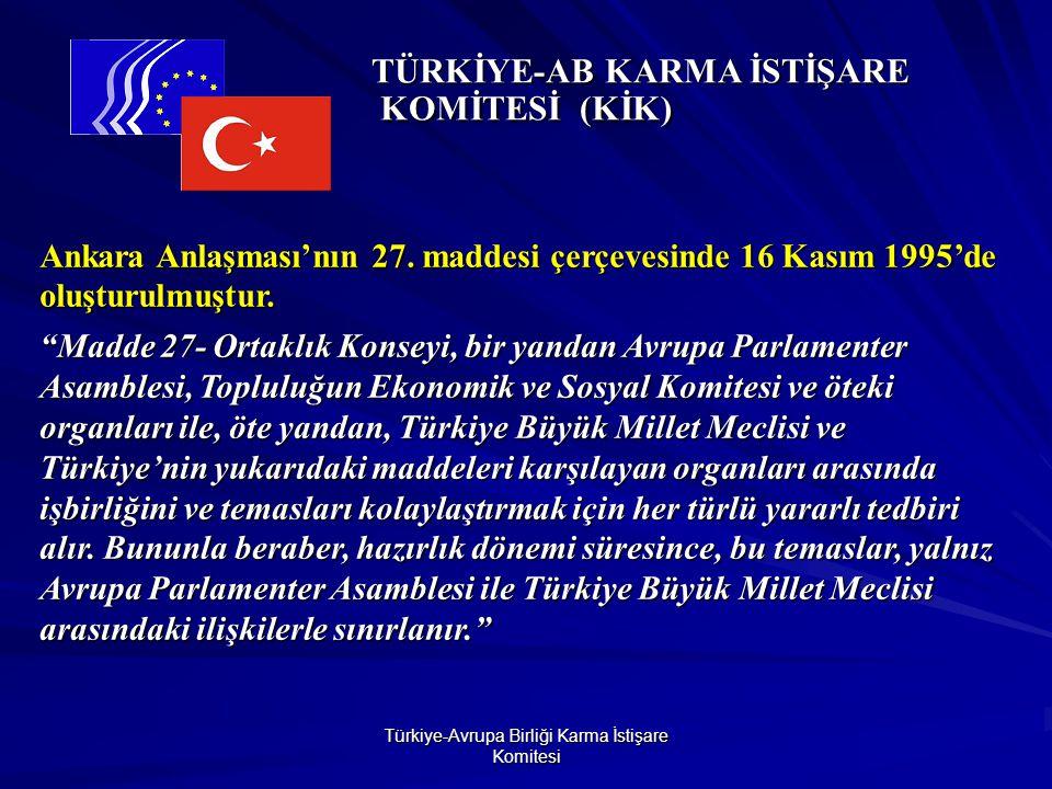 Türkiye-Avrupa Birliği Karma İstişare Komitesi TÜRKİYE-AB KARMA İSTİŞARE KOMİTESİ (KİK) TÜRKİYE-AB KARMA İSTİŞARE KOMİTESİ (KİK) Ankara Anlaşması'nın 27.
