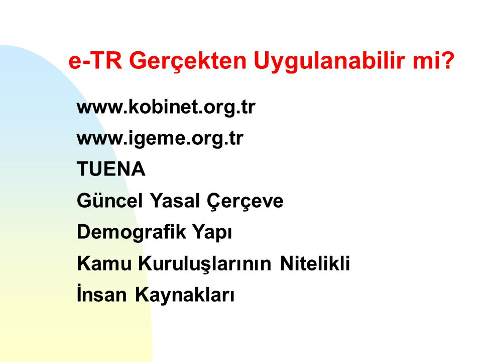 e-TR Gerçekten Uygulanabilir mi? www.kobinet.org.tr www.igeme.org.tr TUENA Güncel Yasal Çerçeve Demografik Yapı Kamu Kuruluşlarının Nitelikli İnsan Ka