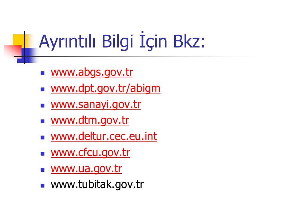 Ayrıntılı Bilgi İçin Bkz: www.abgs.gov.tr www.dpt.gov.tr/abigm www.sanayi.gov.tr www.dtm.gov.tr www.deltur.cec.eu.int www.cfcu.gov.tr www.ua.gov.tr ww