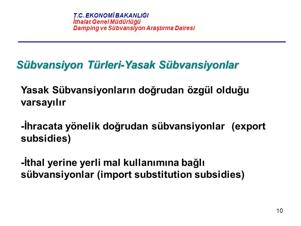 10 Sübvansiyon Türleri-Yasak Sübvansiyonlar Yasak Sübvansiyonların doğrudan özgül olduğu varsayılır -İhracata yönelik doğrudan sübvansiyonlar (export