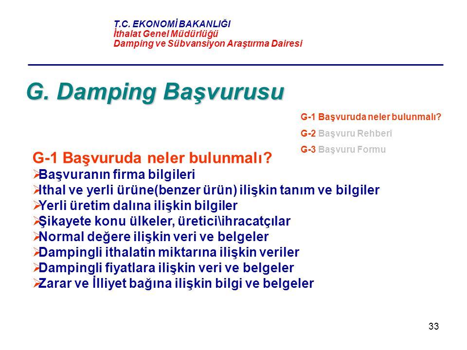 33 G. Damping Başvurusu G-1 Başvuruda neler bulunmalı?  Başvuranın firma bilgileri  Ithal ve yerli ürüne(benzer ürün) ilişkin tanım ve bilgiler  Ye