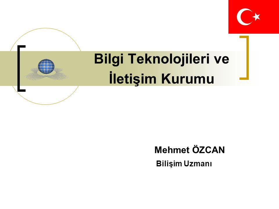 Bilgi Teknolojileri ve İletişim Kurumu Mehmet ÖZCAN Bilişim Uzmanı