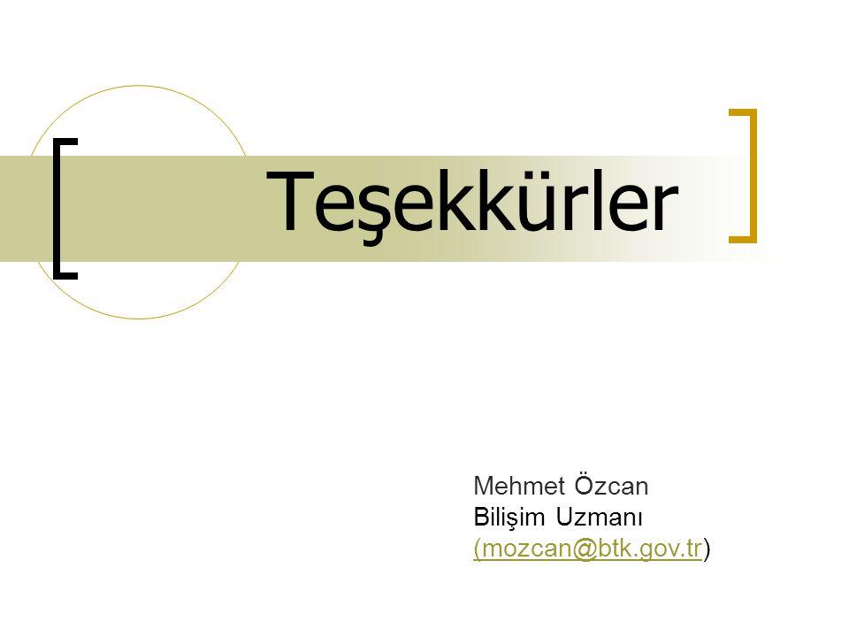 Teşekkürler Mehmet Özcan Bilişim Uzmanı (mozcan@btk.gov.tr(mozcan@btk.gov.tr)
