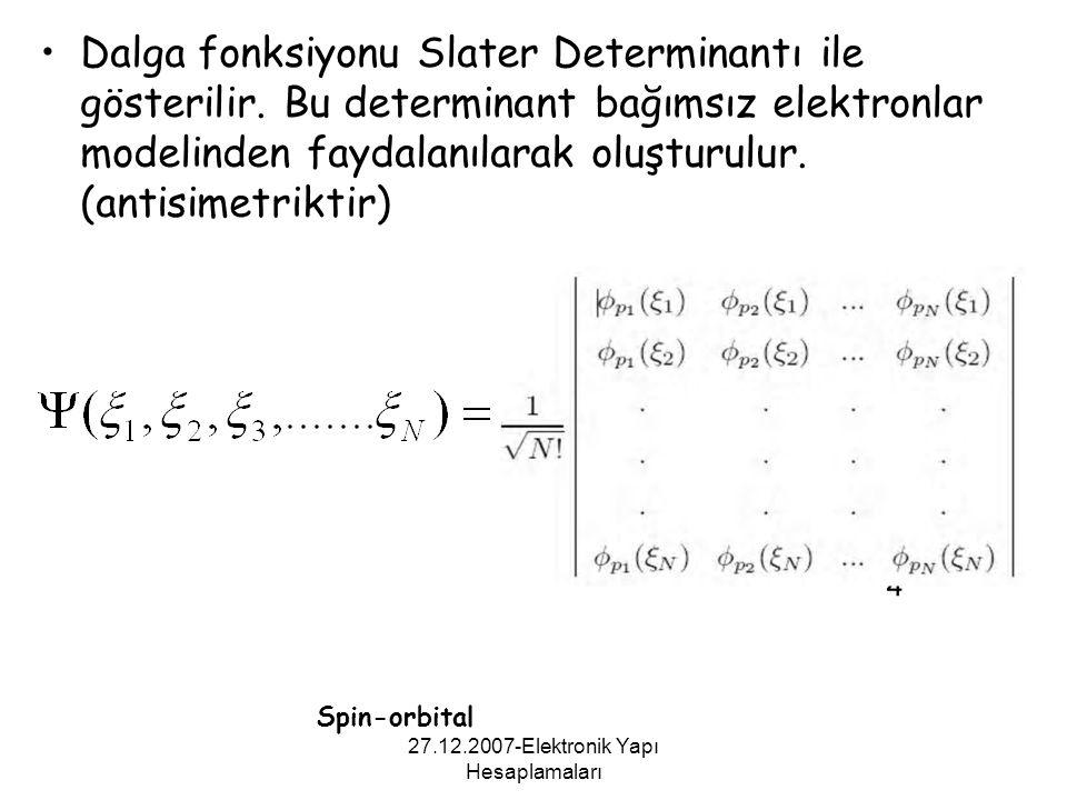 27.12.2007-Elektronik Yapı Hesaplamaları Dalga fonksiyonu Slater Determinantı ile gösterilir. Bu determinant bağımsız elektronlar modelinden faydalanı