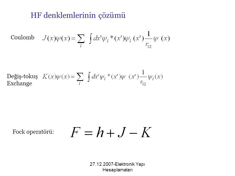 27.12.2007-Elektronik Yapı Hesaplamaları Fock operatörü: Coulomb Değiş-tokuş Exchange HF denklemlerinin çözümü