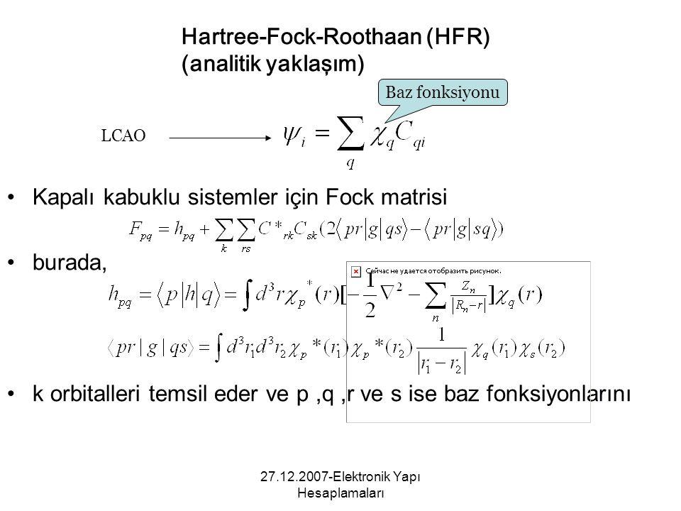 27.12.2007-Elektronik Yapı Hesaplamaları Kapalı kabuklu sistemler için Fock matrisi burada, k orbitalleri temsil eder ve p,q,r ve s ise baz fonksiyonl