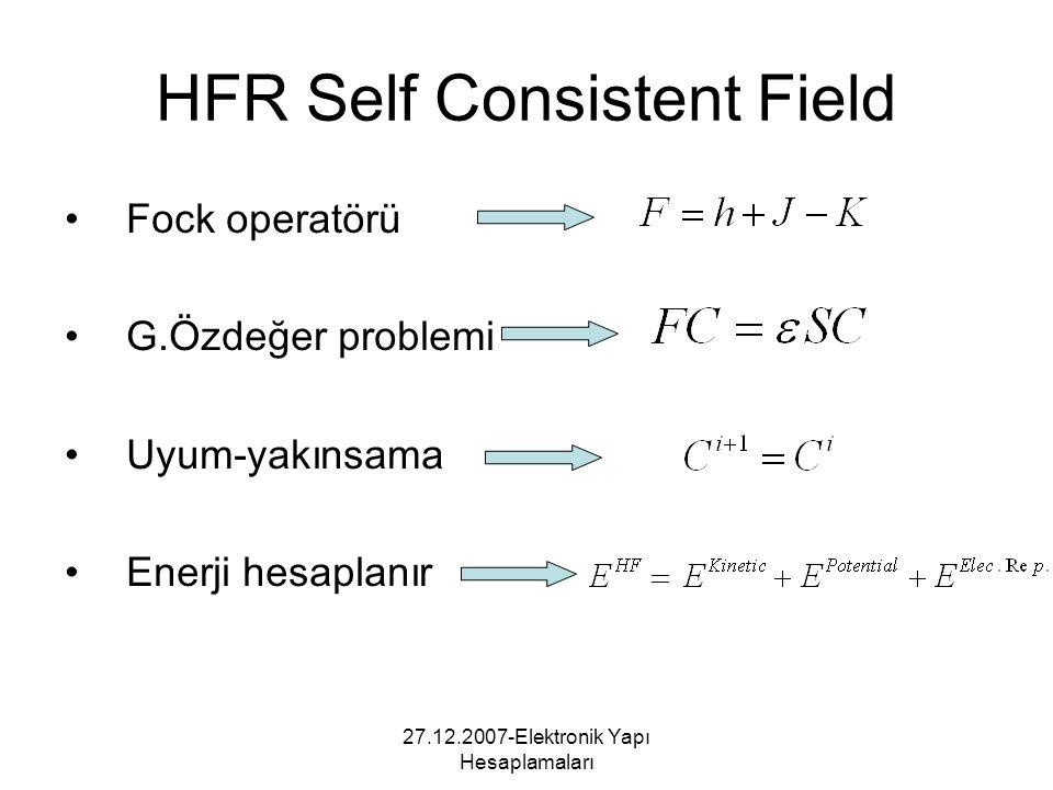 27.12.2007-Elektronik Yapı Hesaplamaları HFR Self Consistent Field Fock operatörü G.Özdeğer problemi Uyum-yakınsama Enerji hesaplanır