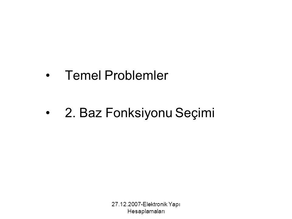 27.12.2007-Elektronik Yapı Hesaplamaları Temel Problemler 2. Baz Fonksiyonu Seçimi