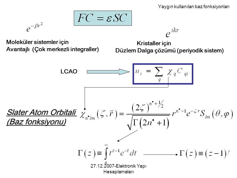 27.12.2007-Elektronik Yapı Hesaplamaları Slater Atom Orbitali (Baz fonksiyonu) LCAO Kristaller için Düzlem Dalga çözümü (periyodik sistem) Moleküler s