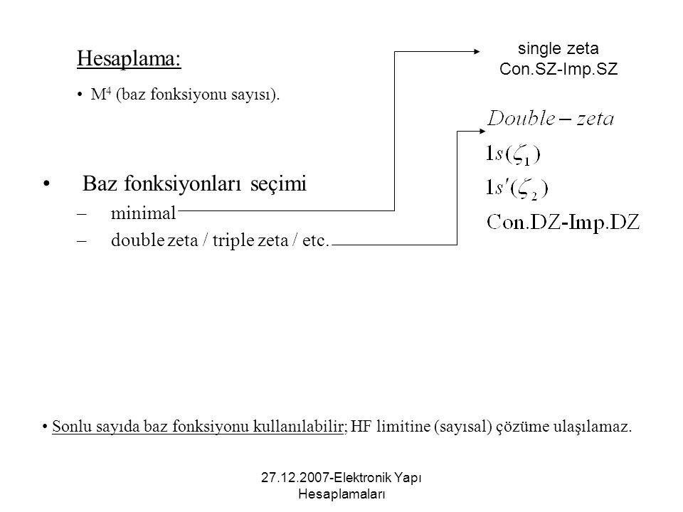27.12.2007-Elektronik Yapı Hesaplamaları Hesaplama: M 4 (baz fonksiyonu sayısı). Baz fonksiyonları seçimi –minimal –double zeta / triple zeta / etc. s