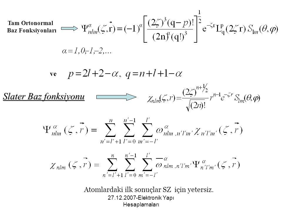 27.12.2007-Elektronik Yapı Hesaplamaları Tam Ortonormal Baz Fonksiyonları ve Slater Baz fonksiyonu Atomlardaki ilk sonuçlar SZ için yetersiz.