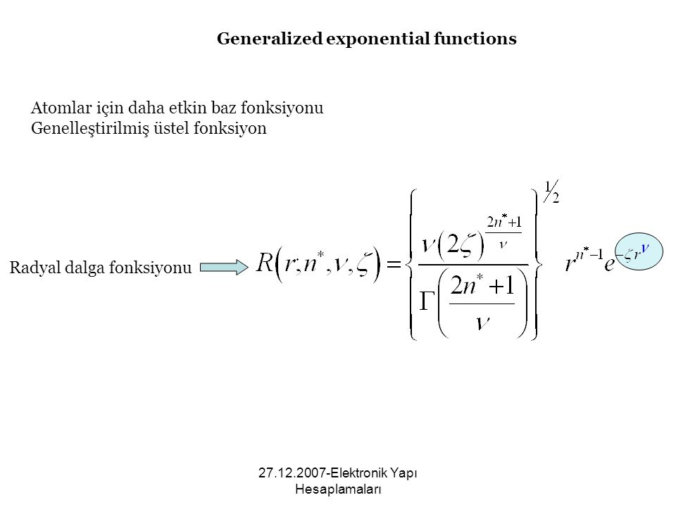 27.12.2007-Elektronik Yapı Hesaplamaları Atomlar için daha etkin baz fonksiyonu Genelleştirilmiş üstel fonksiyon Generalized exponential functions Rad
