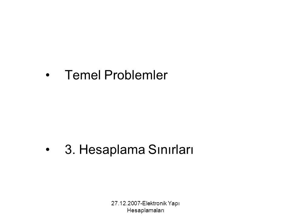 27.12.2007-Elektronik Yapı Hesaplamaları Temel Problemler 3. Hesaplama Sınırları