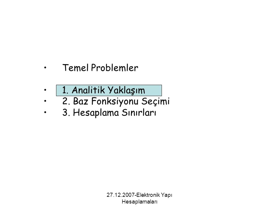 27.12.2007-Elektronik Yapı Hesaplamaları Temel Problemler 1. Analitik Yaklaşım 2. Baz Fonksiyonu Seçimi 3. Hesaplama Sınırları