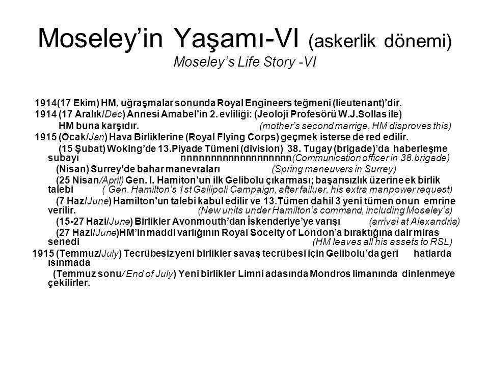 Moseley'in Yaşamı-VI (askerlik dönemi) Moseley's Life Story -VI 1914(17 Ekim) HM, uğraşmalar sonunda Royal Engineers teğmeni (lieutenant)'dir. 1914 (1