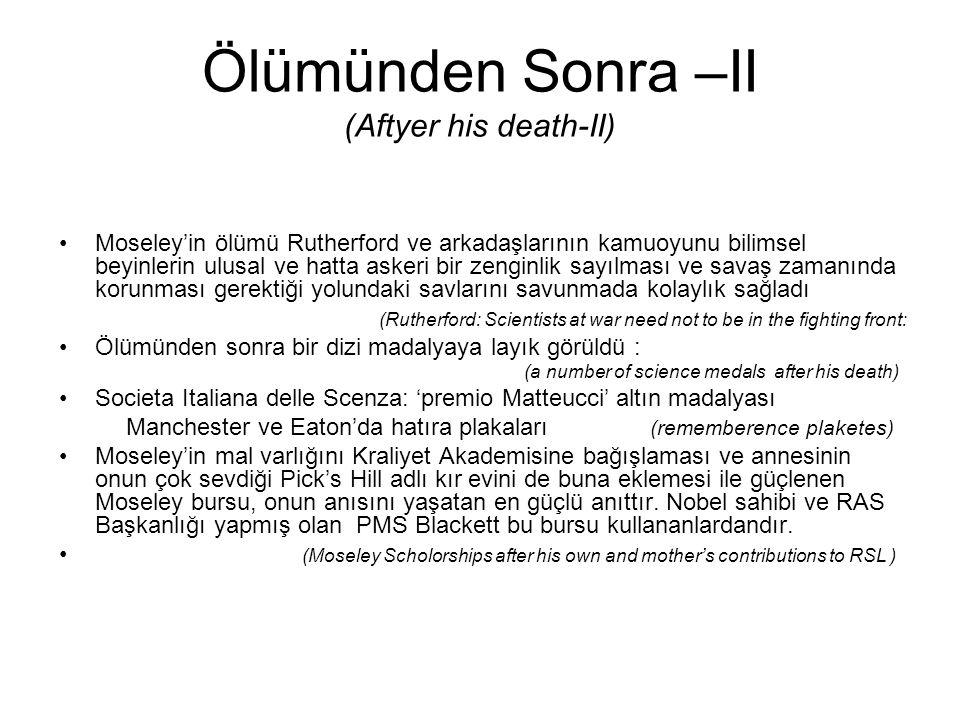 Ölümünden Sonra –II (Aftyer his death-II) Moseley'in ölümü Rutherford ve arkadaşlarının kamuoyunu bilimsel beyinlerin ulusal ve hatta askeri bir zengi