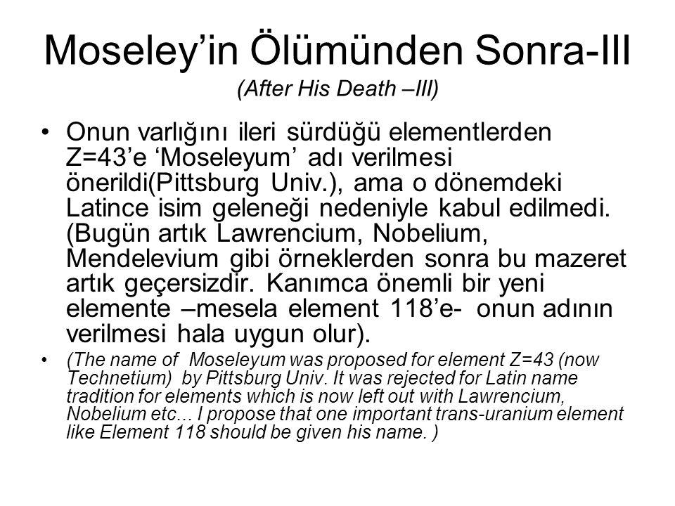 Moseley'in Ölümünden Sonra-III (After His Death –III) Onun varlığını ileri sürdüğü elementlerden Z=43'e 'Moseleyum' adı verilmesi önerildi(Pittsburg U