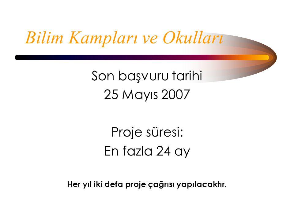Bilim Kampları ve Okulları Son başvuru tarihi 25 Mayıs 2007 Proje süresi: En fazla 24 ay Her yıl iki defa proje çağrısı yapılacaktır.