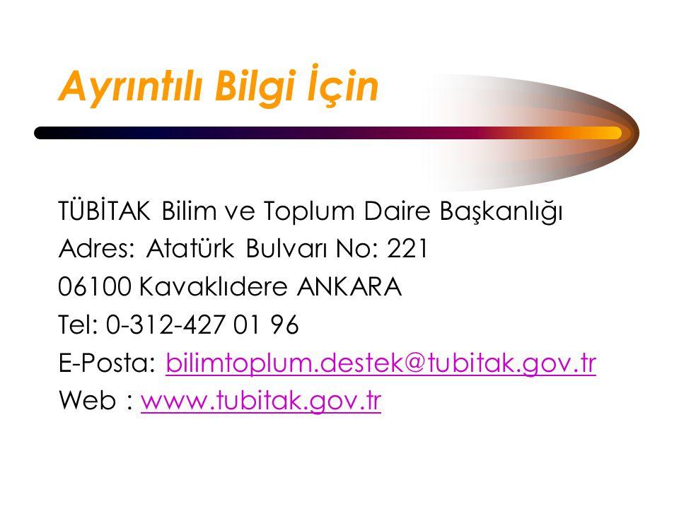 Ayrıntılı Bilgi İçin TÜBİTAK Bilim ve Toplum Daire Başkanlığı Adres: Atatürk Bulvarı No: 221 06100 Kavaklıdere ANKARA Tel: 0-312-427 01 96 E-Posta: bilimtoplum.destek@tubitak.gov.trbilimtoplum.destek@tubitak.gov.tr Web : www.tubitak.gov.trwww.tubitak.gov.tr