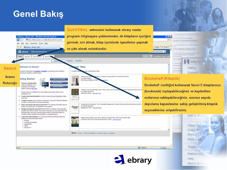 Genel Bakış Search Arama Kutucuğu QuickView; sekmesini kullanarak ebrary reader programı bilgisayara yüklenmeden de kitapların içeriğini görmek, not almak, kitap içerisinde işaretleme yapmak ve çıktı almak mümkündür.