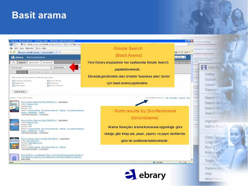 Basit arama Simple Search (Basit Arama) Yeni Ebrary arayüzünün her sayfasında Simple Search yapılabilmektedir. Ekranda görülmekte olan örnekte 'busine