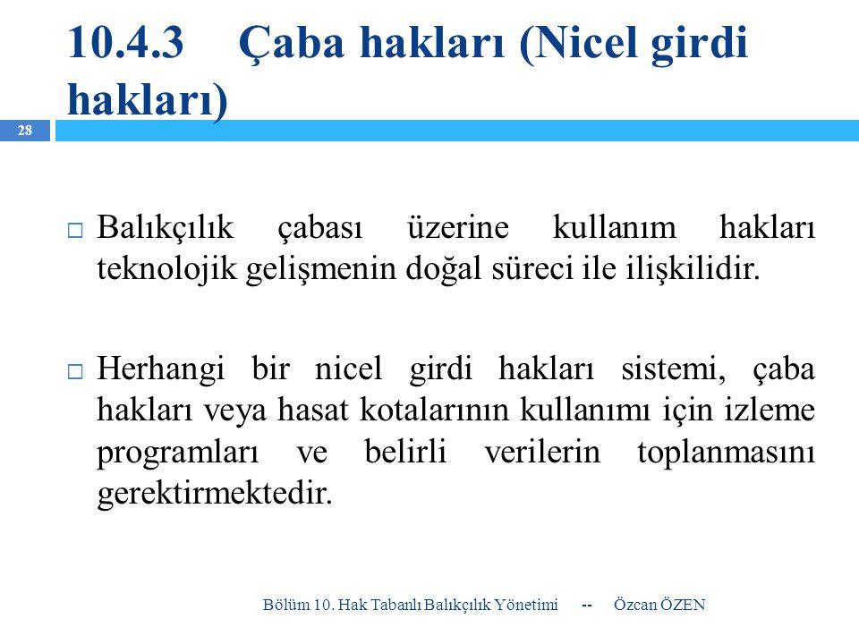 10.4.3Çaba hakları (Nicel girdi hakları)  Balıkçılık çabası üzerine kullanım hakları teknolojik gelişmenin doğal süreci ile ilişkilidir.  Herhangi b