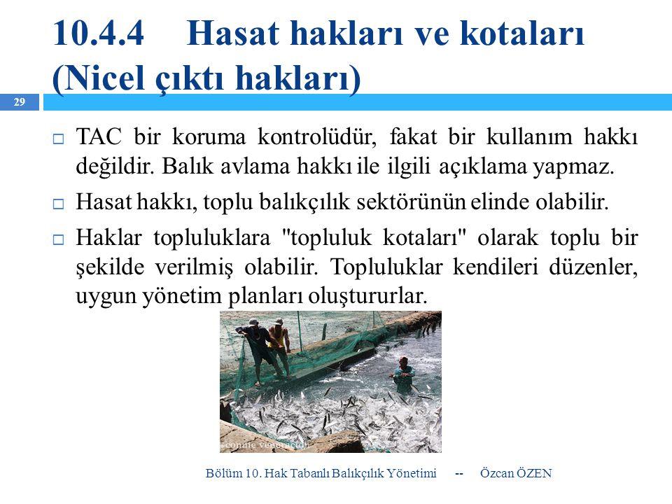 10.4.4Hasat hakları ve kotaları (Nicel çıktı hakları)  TAC bir koruma kontrolüdür, fakat bir kullanım hakkı değildir. Balık avlama hakkı ile ilgili a