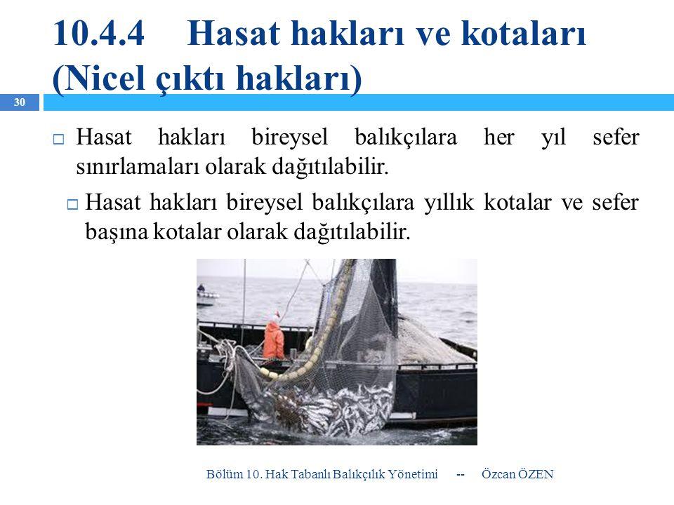 10.4.4Hasat hakları ve kotaları (Nicel çıktı hakları)  Hasat hakları bireysel balıkçılara her yıl sefer sınırlamaları olarak dağıtılabilir.  Hasat h