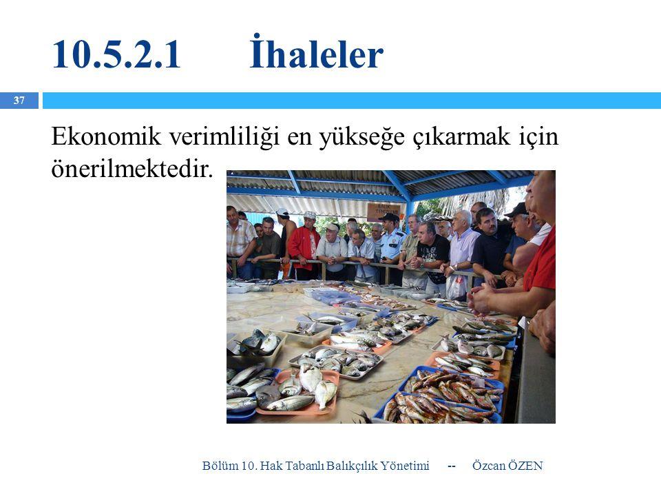 10.5.2.1İhaleler Ekonomik verimliliği en yükseğe çıkarmak için önerilmektedir. -- Özcan ÖZEN Bölüm 10. Hak Tabanlı Balıkçılık Yönetimi 37