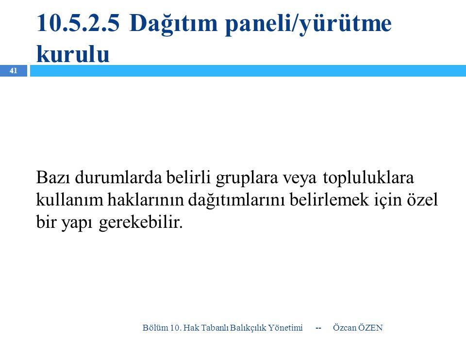 10.5.2.5Dağıtım paneli/yürütme kurulu Bazı durumlarda belirli gruplara veya topluluklara kullanım haklarının dağıtımlarını belirlemek için özel bir ya