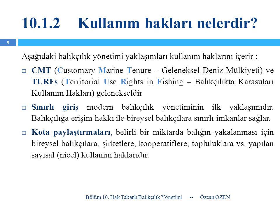 10.4.4Hasat hakları ve kotaları (Nicel çıktı hakları)  Hasat hakları bireysel balıkçılara her yıl sefer sınırlamaları olarak dağıtılabilir.