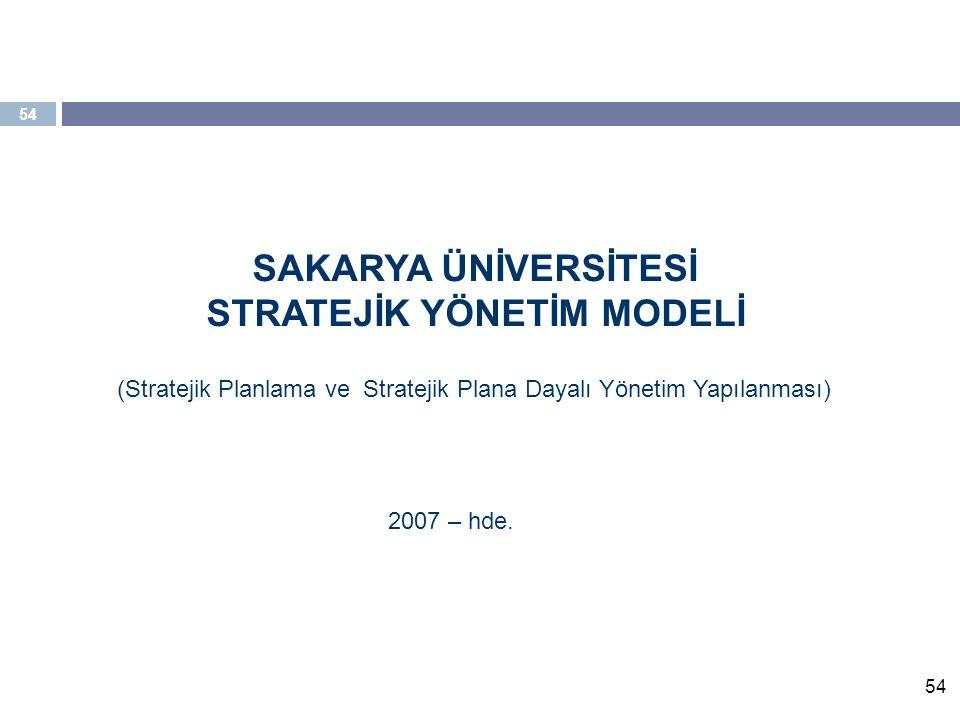 54 SAKARYA ÜNİVERSİTESİ STRATEJİK YÖNETİM MODELİ (Stratejik Planlama ve Stratejik Plana Dayalı Yönetim Yapılanması) 2007 – hde.