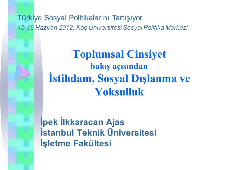 Toplumsal Cinsiyet bakış açısından İstihdam, Sosyal Dışlanma ve Yoksulluk İpek İlkkaracan Ajas İstanbul Teknik Üniversitesi İşletme Fakültesi Türkiye