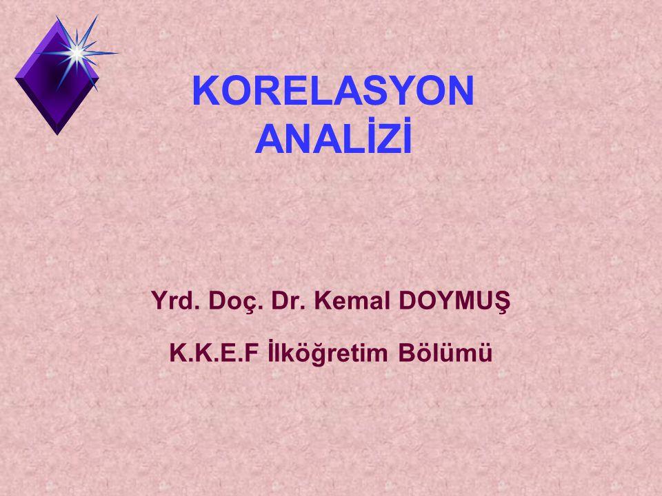 KORELASYON ANALİZİ Yrd. Doç. Dr. Kemal DOYMUŞ K.K.E.F İlköğretim Bölümü