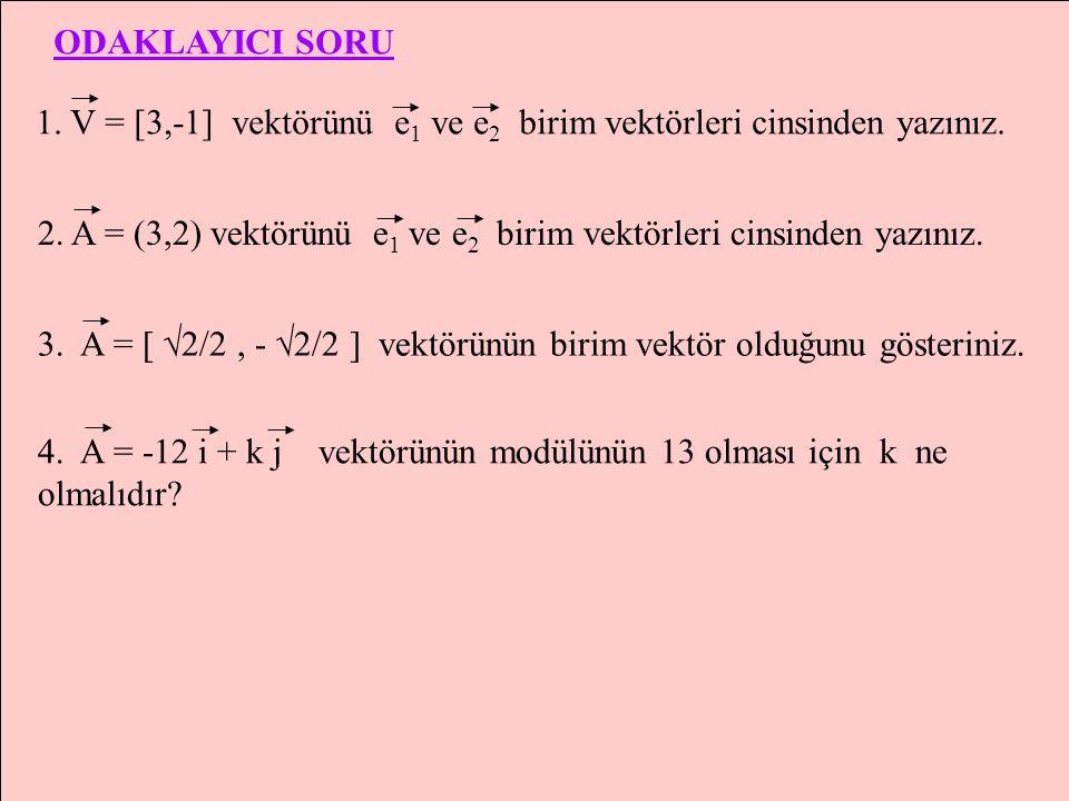 e2e2 e1e1 y1y1 x1x1 A(x 1,y 1 )  A =(x 1,y 1 ) vektörü e 1 ve e 2 vektörleri türünden A = x 1.e 1 +y 1.e 2 biçiminde yazılır. e 1 ve e 2 vektörleri i