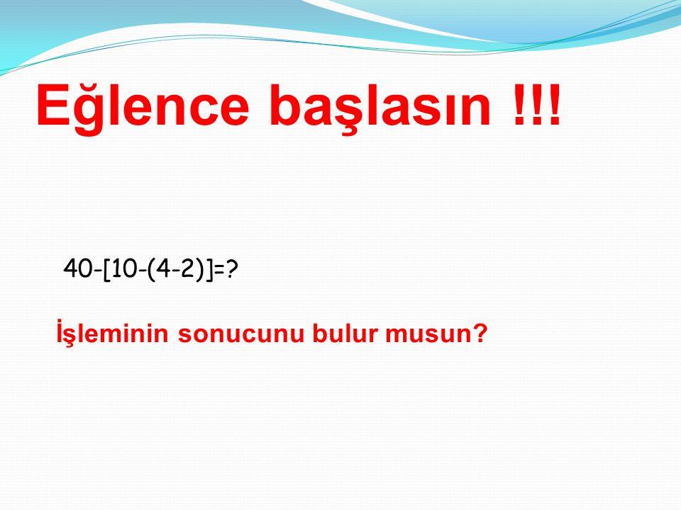 Eğlence başlasın !!! 40-[10-(4-2)]=? İşleminin sonucunu bulur musun?