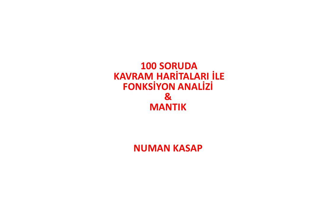 100 SORUDA KAVRAM HARİTALARI İLE FONKSİYON ANALİZİ & MANTIK NUMAN KASAP