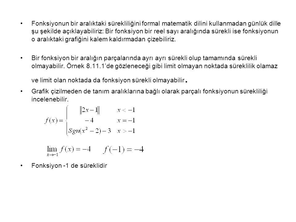 Fonksiyonun bir aralıktaki sürekliliğini formal matematik dilini kullanmadan günlük dille şu şekilde açıklayabiliriz: Bir fonksiyon bir reel sayı aral