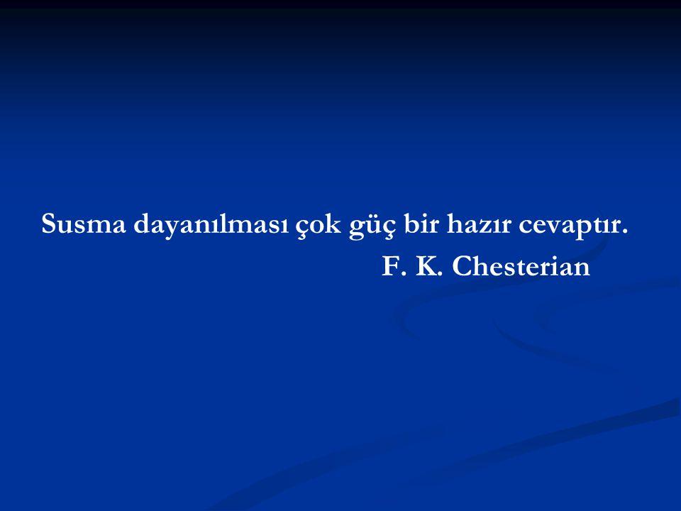 Susma dayanılması çok güç bir hazır cevaptır. F. K. Chesterian