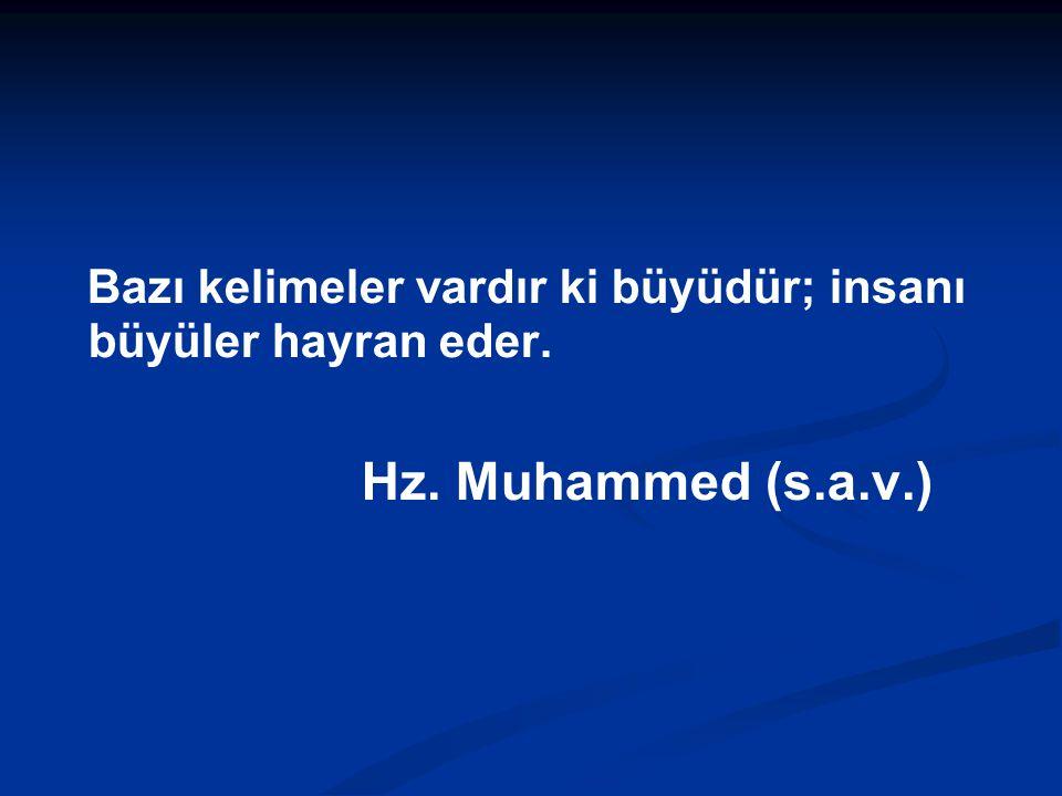 Bazı kelimeler vardır ki büyüdür; insanı büyüler hayran eder. Hz. Muhammed (s.a.v.)
