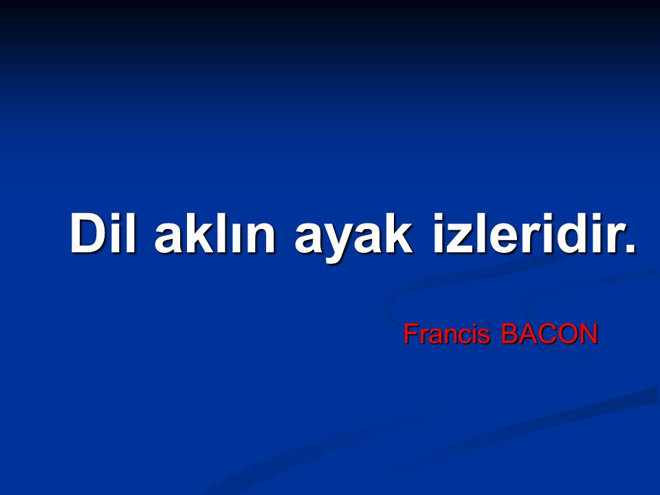Dil aklın ayak izleridir. Dil aklın ayak izleridir. Francis BACON