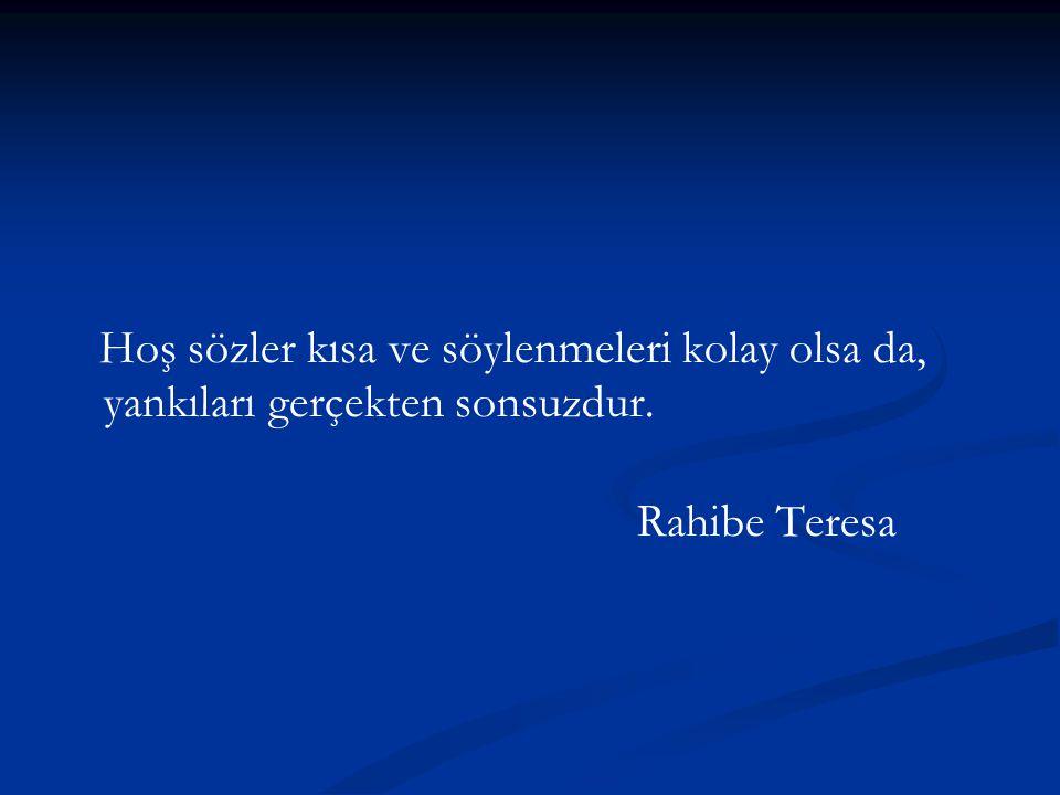 Hoş sözler kısa ve söylenmeleri kolay olsa da, yankıları gerçekten sonsuzdur. Rahibe Teresa
