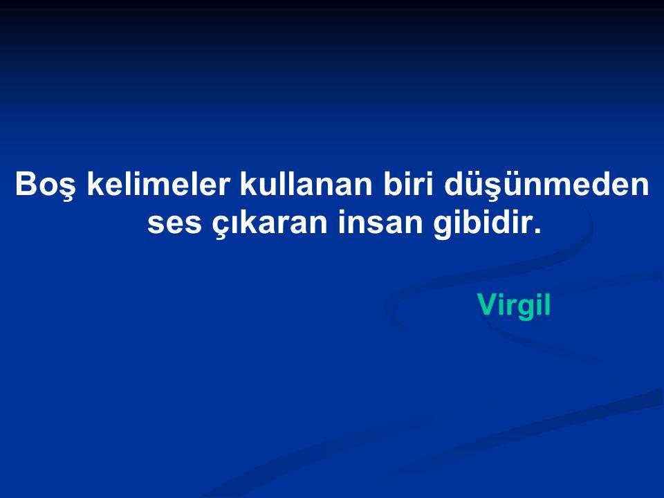 Boş kelimeler kullanan biri düşünmeden ses çıkaran insan gibidir. Virgil