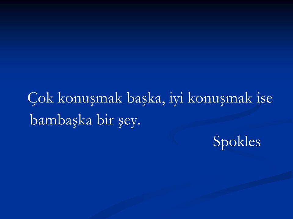 Çok konuşmak başka, iyi konuşmak ise bambaşka bir şey. Spokles