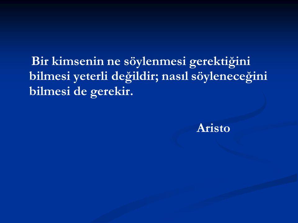 Bir kimsenin ne söylenmesi gerektiğini bilmesi yeterli değildir; nasıl söyleneceğini bilmesi de gerekir. Aristo