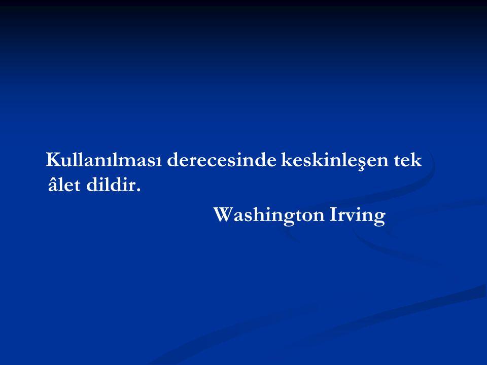 Kullanılması derecesinde keskinleşen tek âlet dildir. Washington Irving